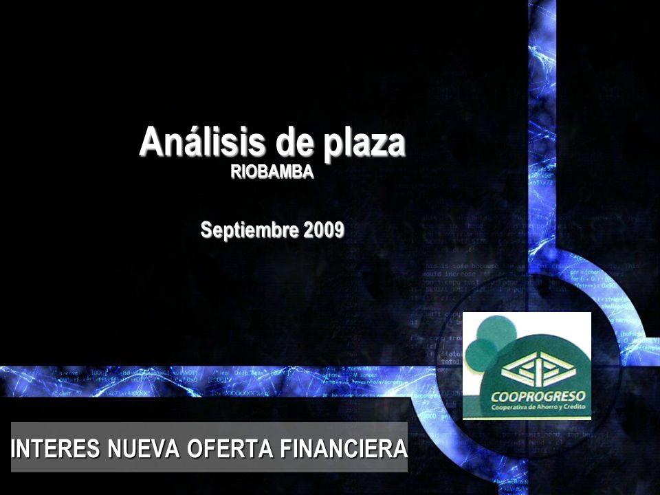 Análisis de plaza RIOBAMBA Septiembre 2009 INTERES NUEVA OFERTA FINANCIERA