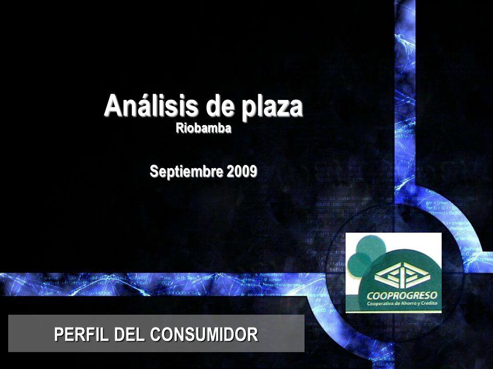 Análisis de plaza Riobamba Septiembre 2009 PERFIL DEL CONSUMIDOR