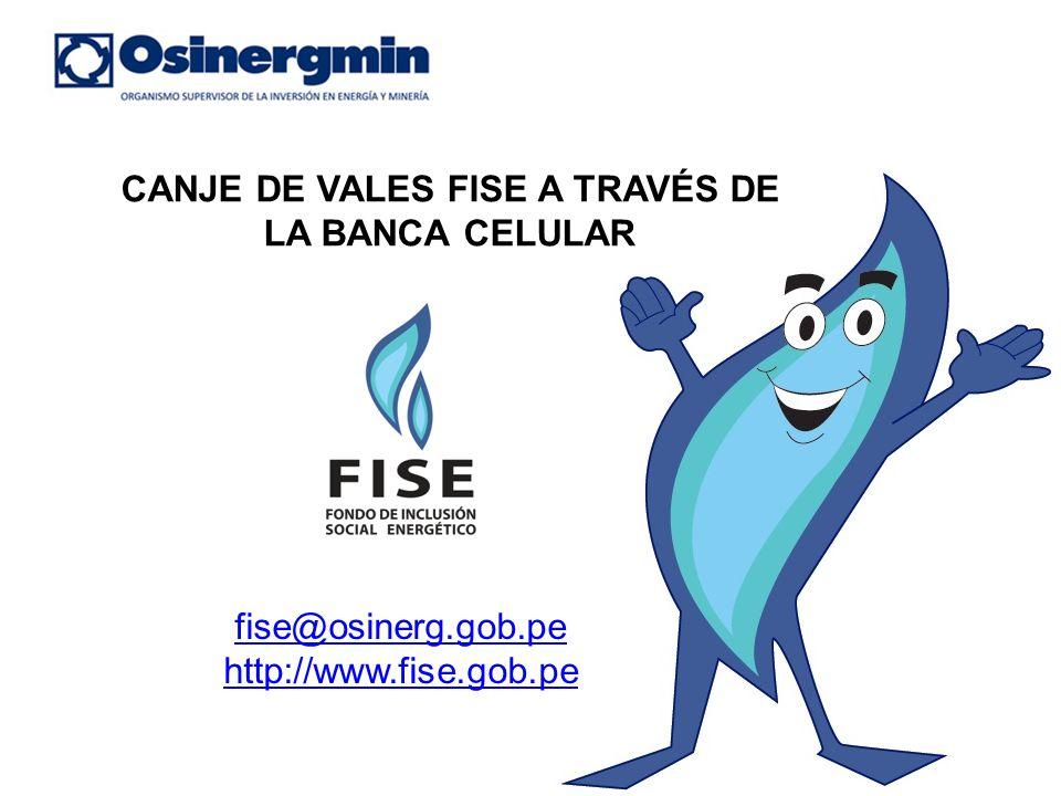 CANJE DE VALES FISE A TRAVÉS DE LA BANCA CELULAR fise@osinerg.gob.pe http://www.fise.gob.pe