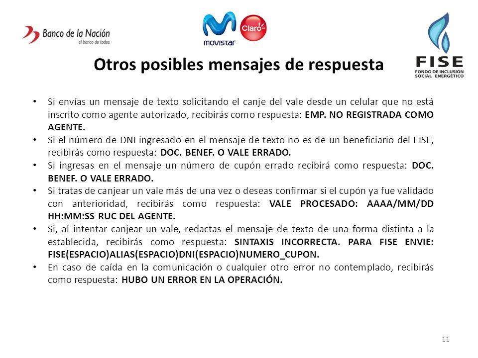 Otros posibles mensajes de respuesta 11 Si envías un mensaje de texto solicitando el canje del vale desde un celular que no está inscrito como agente