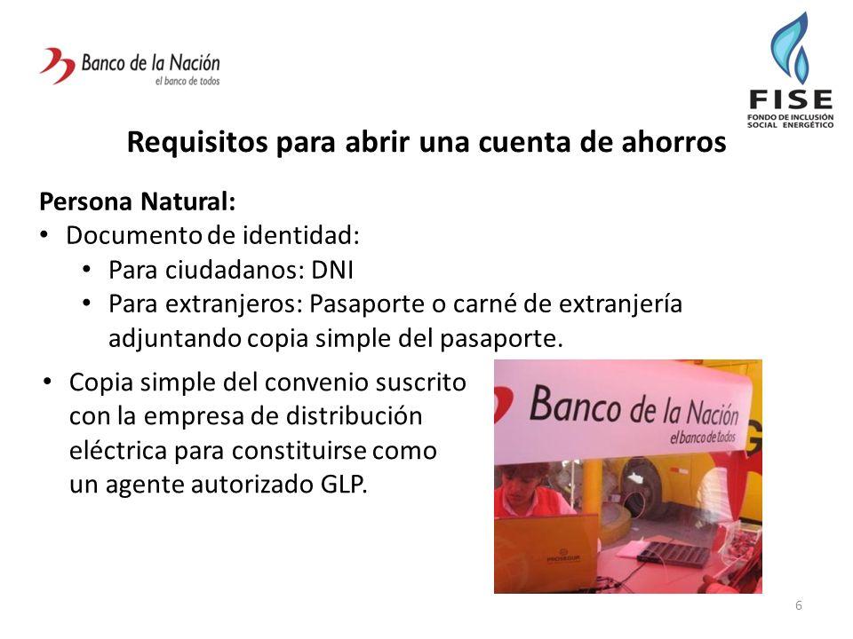 Requisitos para abrir una cuenta de ahorros 6 Persona Natural: Documento de identidad: Para ciudadanos: DNI Para extranjeros: Pasaporte o carné de ext