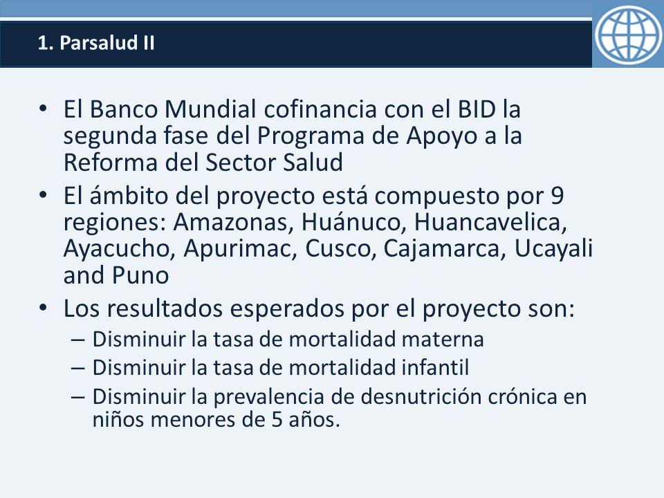 1. Parsalud II El Banco Mundial cofinancia con el BID la segunda fase del Programa de Apoyo a la Reforma del Sector Salud El ámbito del proyecto está