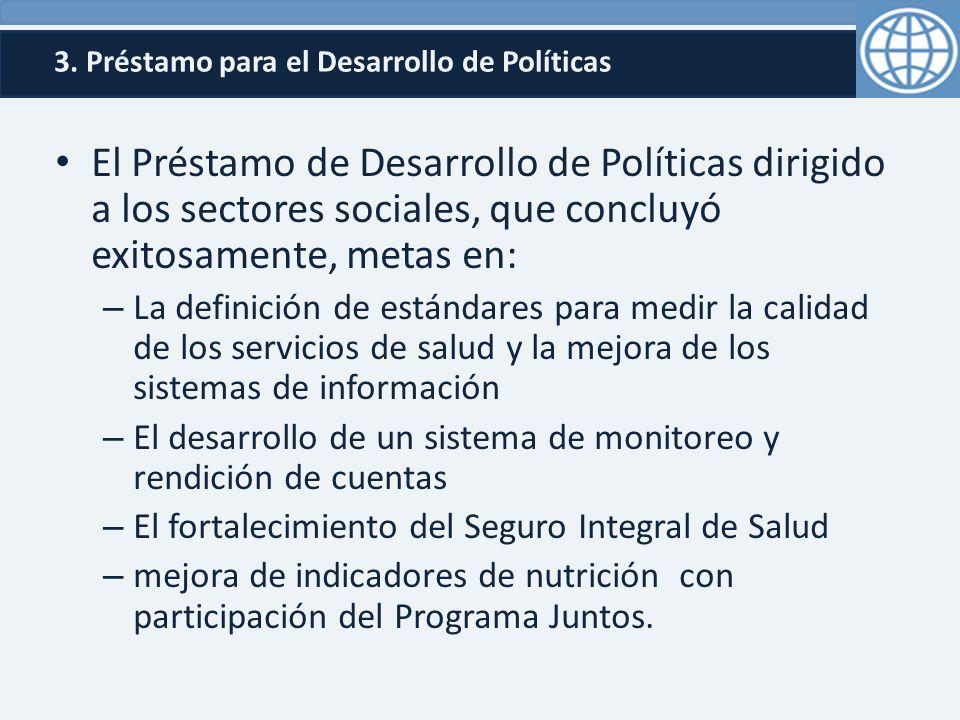 3. Préstamo para el Desarrollo de Políticas El Préstamo de Desarrollo de Políticas dirigido a los sectores sociales, que concluyó exitosamente, metas