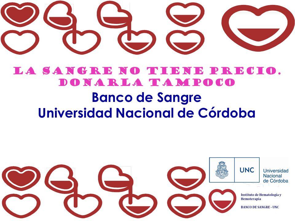 LA SANGRE NO TIENE PRECIO. DONARLA TAMPOCO Banco de Sangre Universidad Nacional de Córdoba