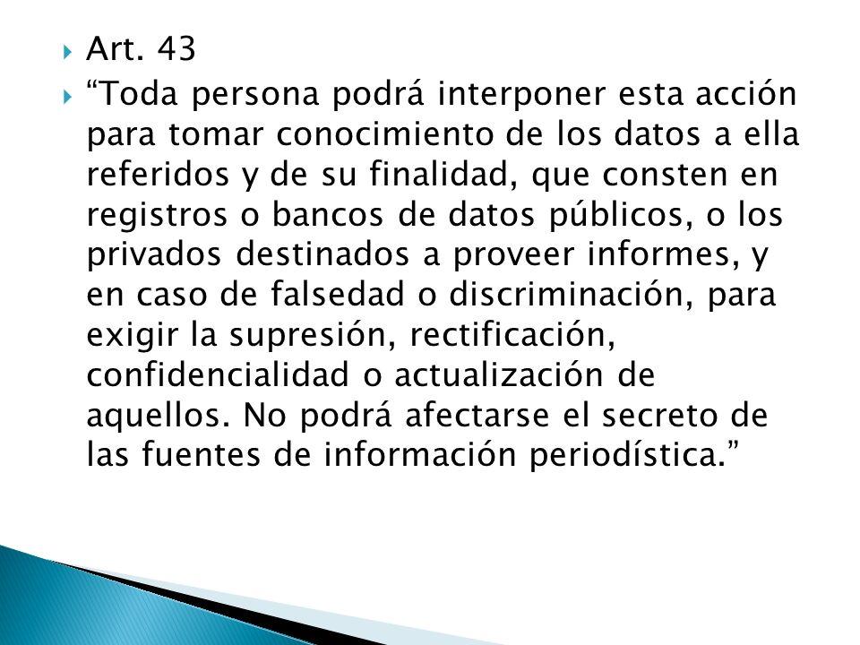 Art. 43 Toda persona podrá interponer esta acción para tomar conocimiento de los datos a ella referidos y de su finalidad, que consten en registros o