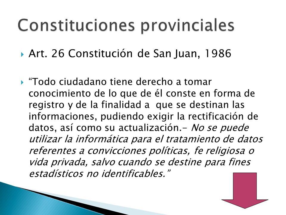 Art. 26 Constitución de San Juan, 1986 Todo ciudadano tiene derecho a tomar conocimiento de lo que de él conste en forma de registro y de la finalidad