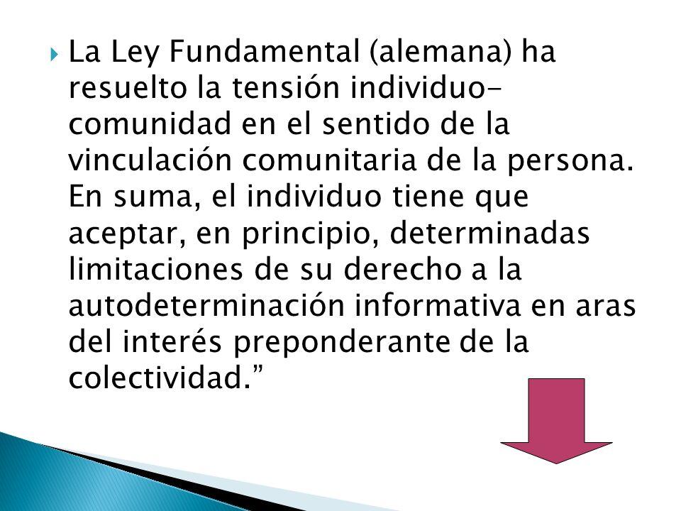 La Ley Fundamental (alemana) ha resuelto la tensión individuo- comunidad en el sentido de la vinculación comunitaria de la persona.