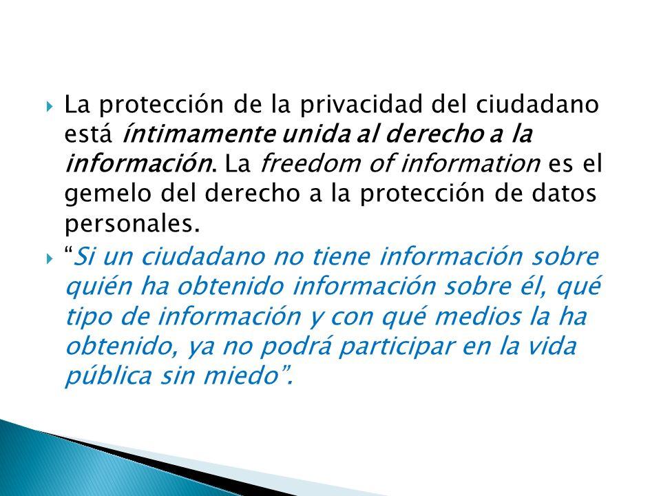 La protección de la privacidad del ciudadano está íntimamente unida al derecho a la información.