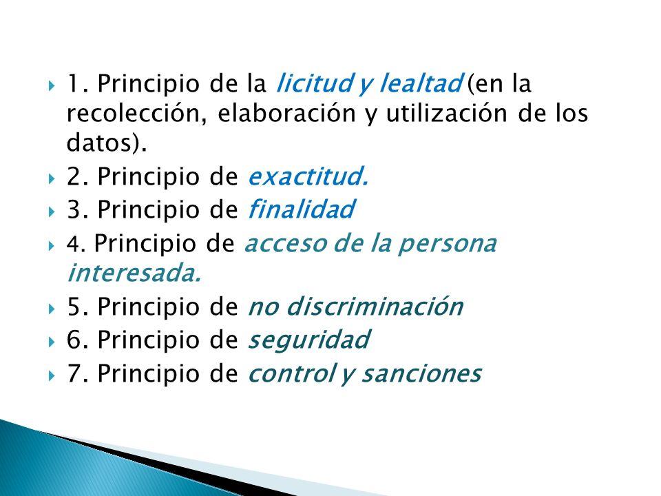 1. Principio de la licitud y lealtad (en la recolección, elaboración y utilización de los datos).