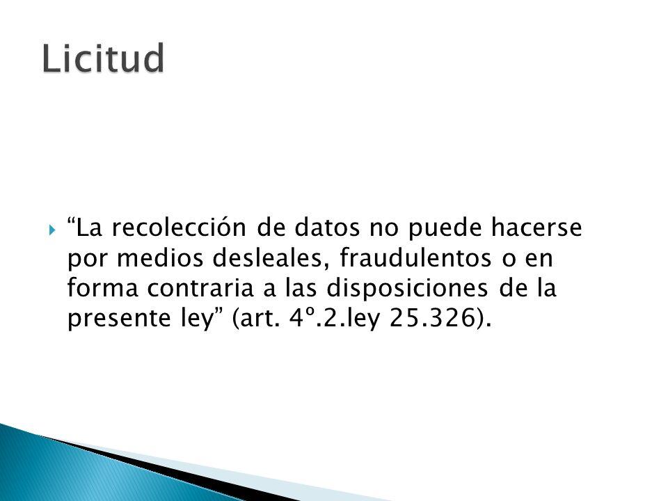 La recolección de datos no puede hacerse por medios desleales, fraudulentos o en forma contraria a las disposiciones de la presente ley (art.