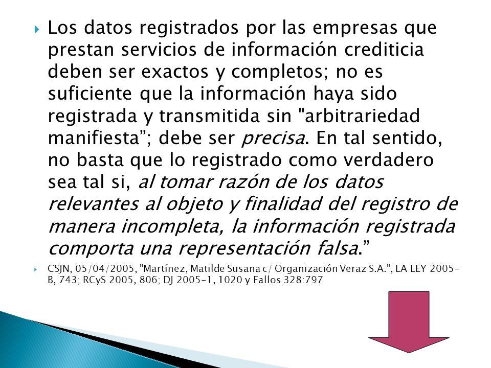 Los datos registrados por las empresas que prestan servicios de información crediticia deben ser exactos y completos; no es suficiente que la información haya sido registrada y transmitida sin arbitrariedad manifiesta; debe ser precisa.