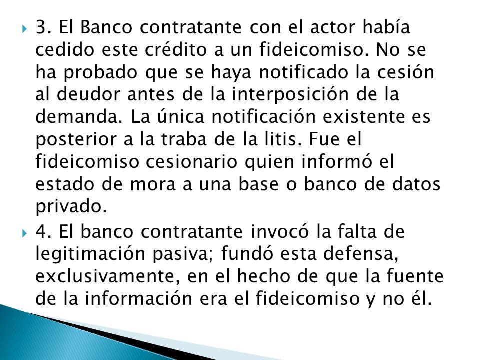 3. El Banco contratante con el actor había cedido este crédito a un fideicomiso.