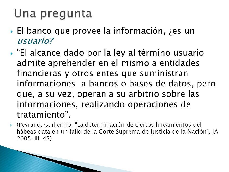 El banco que provee la información, ¿es un usuario.