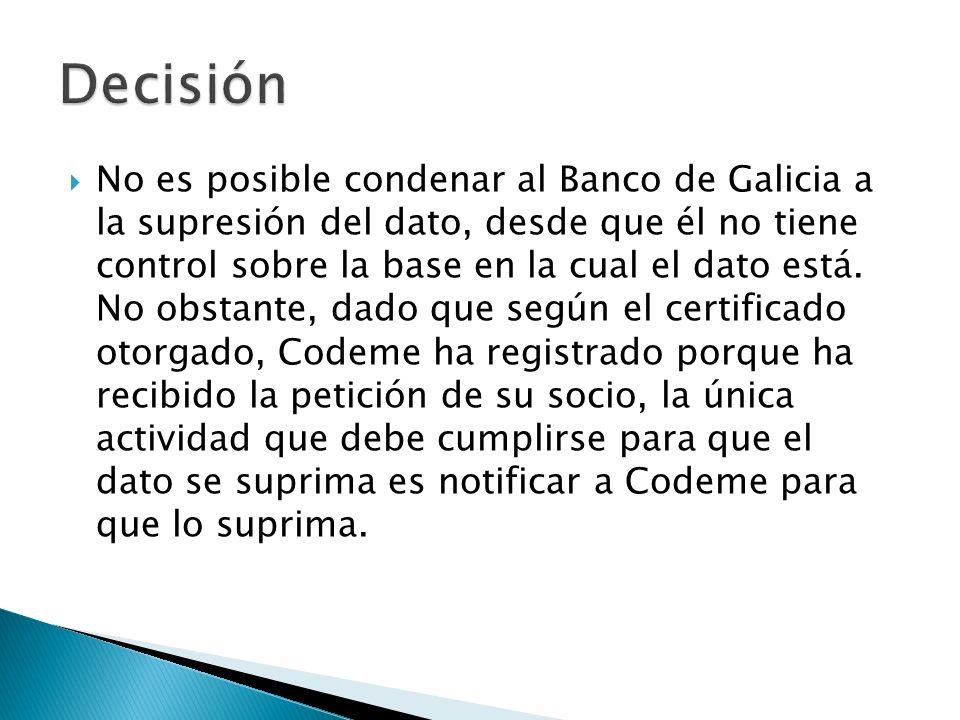 No es posible condenar al Banco de Galicia a la supresión del dato, desde que él no tiene control sobre la base en la cual el dato está.