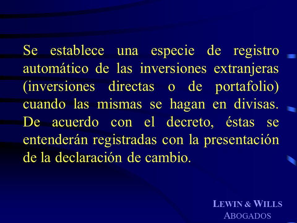 L EWIN & W ILLS A BOGADOS Se establece una especie de registro automático de las inversiones extranjeras (inversiones directas o de portafolio) cuando