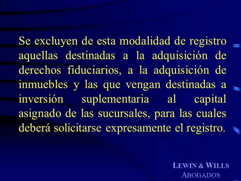 L EWIN & W ILLS A BOGADOS Se excluyen de esta modalidad de registro aquellas destinadas a la adquisición de derechos fiduciarios, a la adquisición de