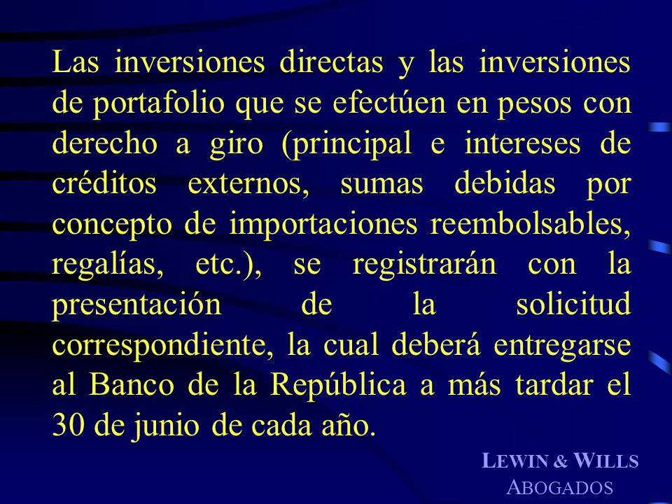 L EWIN & W ILLS A BOGADOS Las inversiones directas y las inversiones de portafolio que se efectúen en pesos con derecho a giro (principal e intereses