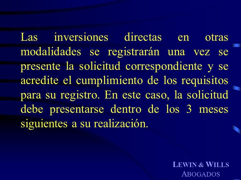 L EWIN & W ILLS A BOGADOS Las inversiones directas en otras modalidades se registrarán una vez se presente la solicitud correspondiente y se acredite