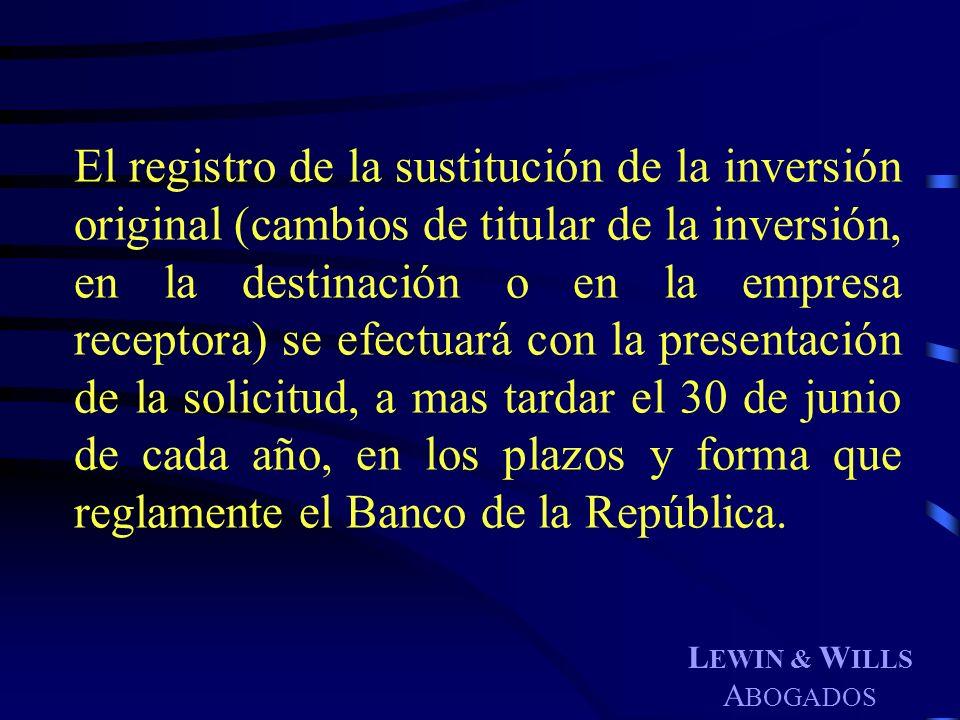 L EWIN & W ILLS A BOGADOS El registro de la sustitución de la inversión original (cambios de titular de la inversión, en la destinación o en la empres