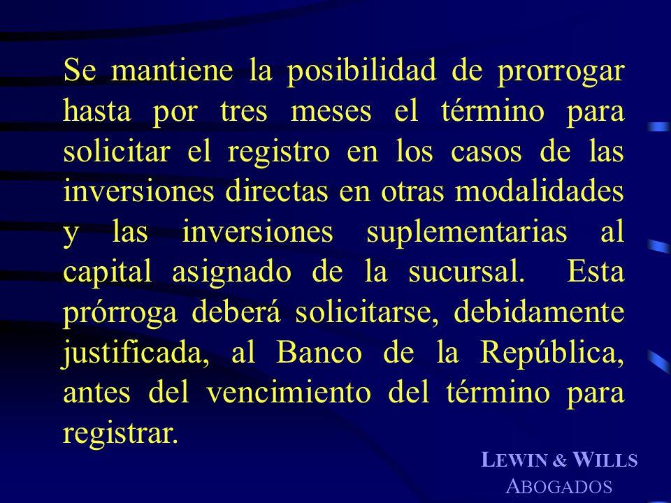 L EWIN & W ILLS A BOGADOS Se mantiene la posibilidad de prorrogar hasta por tres meses el término para solicitar el registro en los casos de las inver