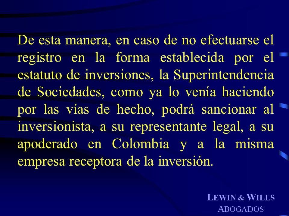 L EWIN & W ILLS A BOGADOS De esta manera, en caso de no efectuarse el registro en la forma establecida por el estatuto de inversiones, la Superintende