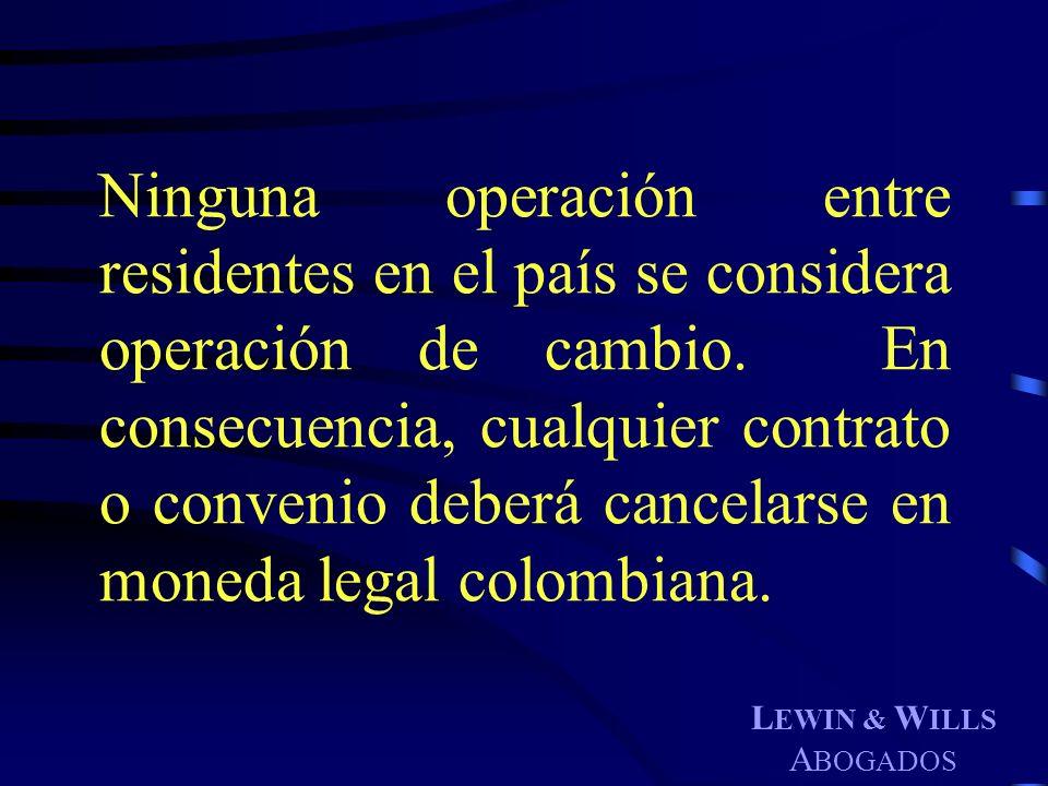 L EWIN & W ILLS A BOGADOS Ninguna operación entre residentes en el país se considera operación de cambio. En consecuencia, cualquier contrato o conven