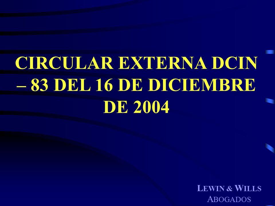 L EWIN & W ILLS A BOGADOS CIRCULAR EXTERNA DCIN – 83 DEL 16 DE DICIEMBRE DE 2004
