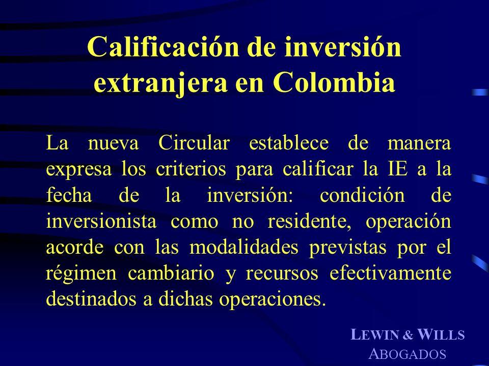 L EWIN & W ILLS A BOGADOS Calificación de inversión extranjera en Colombia La nueva Circular establece de manera expresa los criterios para calificar