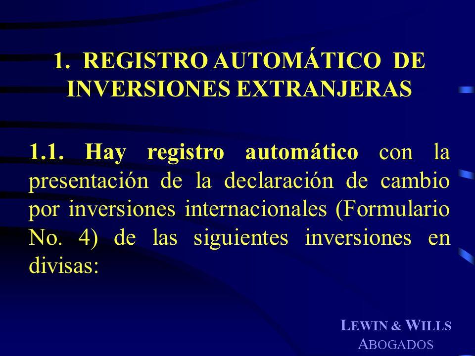 L EWIN & W ILLS A BOGADOS 1. REGISTRO AUTOMÁTICO DE INVERSIONES EXTRANJERAS 1.1. Hay registro automático con la presentación de la declaración de camb