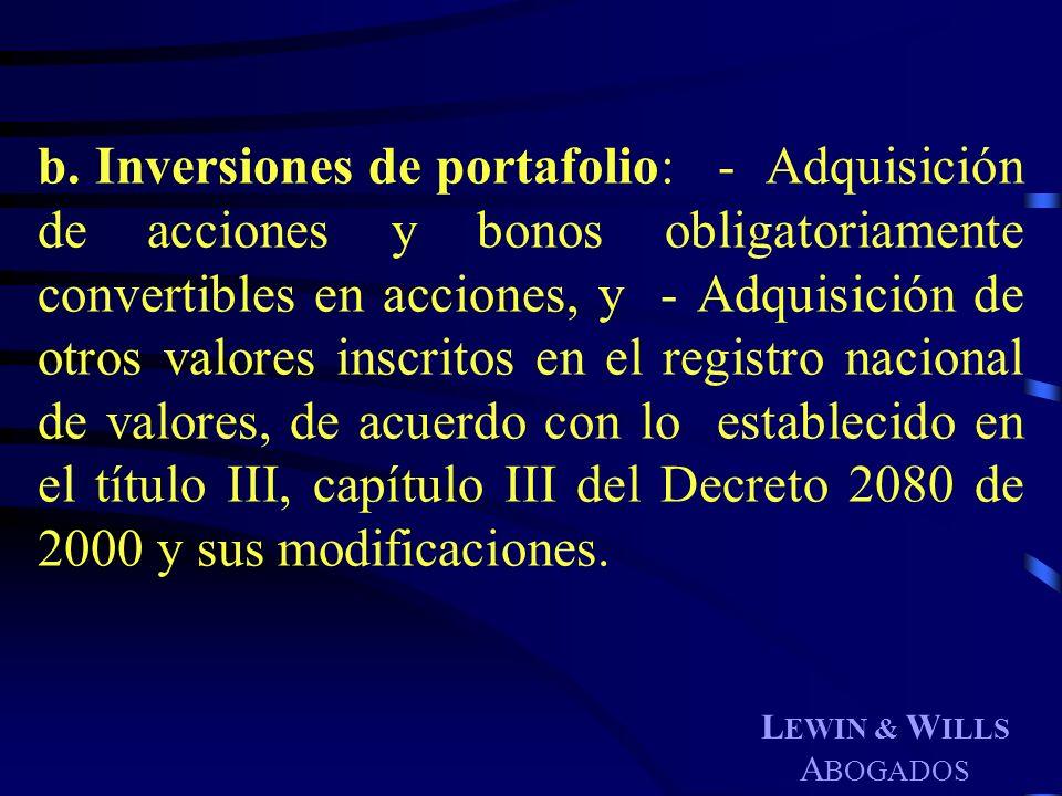 L EWIN & W ILLS A BOGADOS b. Inversiones de portafolio: - Adquisición de acciones y bonos obligatoriamente convertibles en acciones, y - Adquisición d