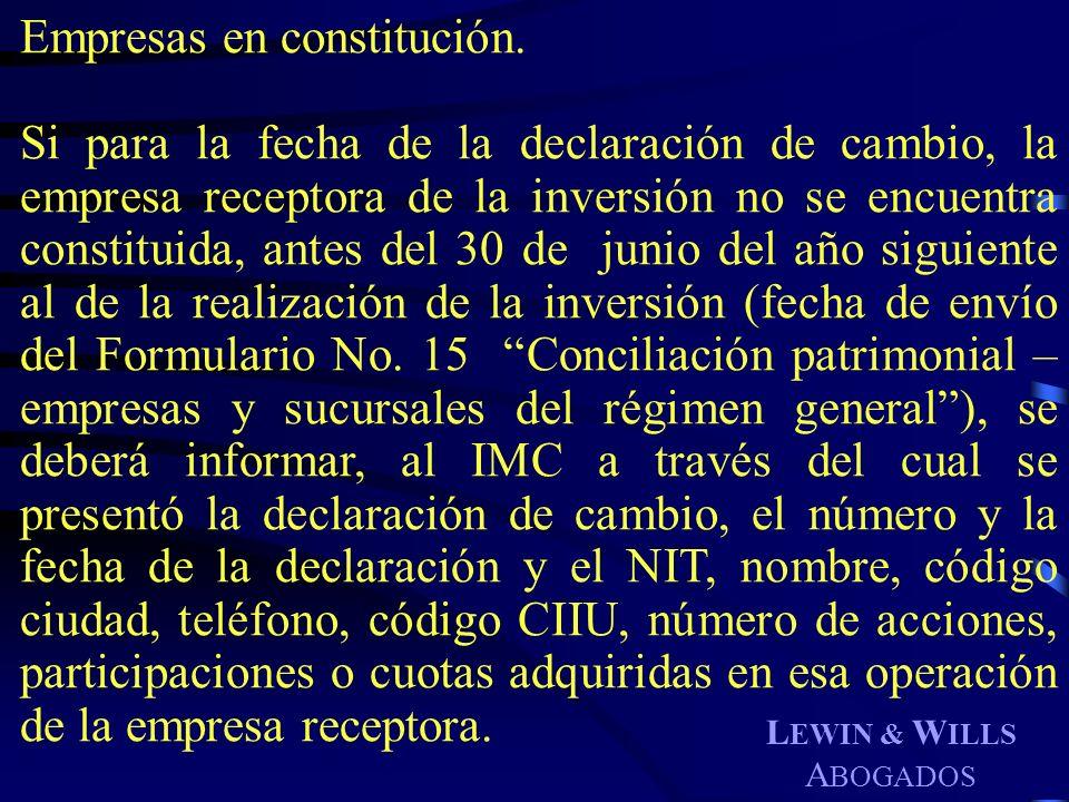 L EWIN & W ILLS A BOGADOS Empresas en constitución. Si para la fecha de la declaración de cambio, la empresa receptora de la inversión no se encuentra