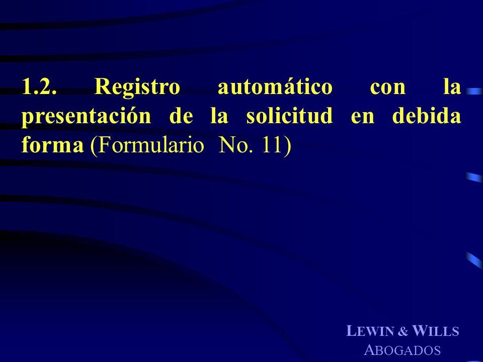 L EWIN & W ILLS A BOGADOS 1.2. Registro automático con la presentación de la solicitud en debida forma (Formulario No. 11)