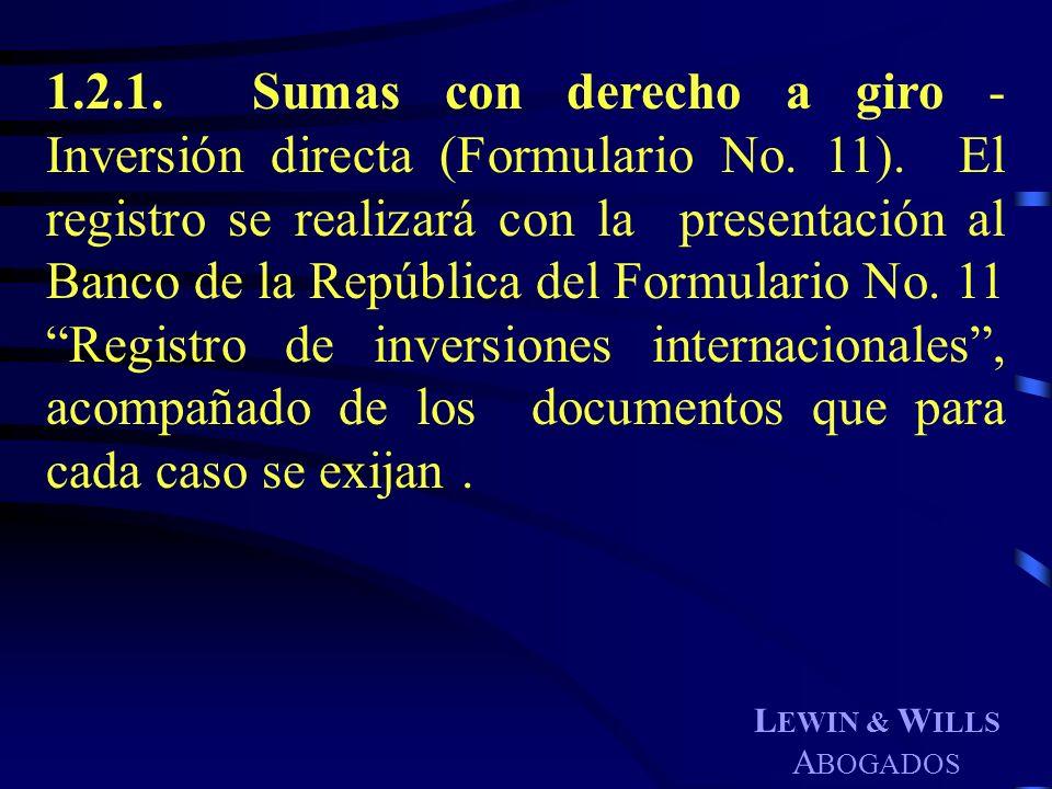 L EWIN & W ILLS A BOGADOS 1.2.1. Sumas con derecho a giro - Inversión directa (Formulario No. 11). El registro se realizará con la presentación al Ban
