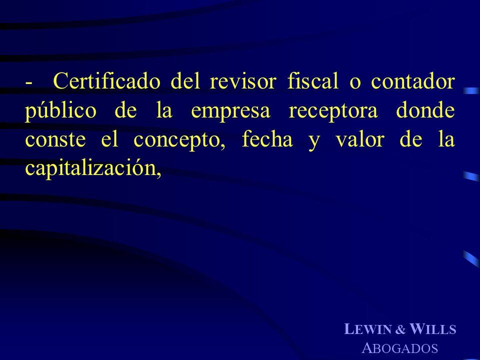 L EWIN & W ILLS A BOGADOS - Certificado del revisor fiscal o contador público de la empresa receptora donde conste el concepto, fecha y valor de la ca
