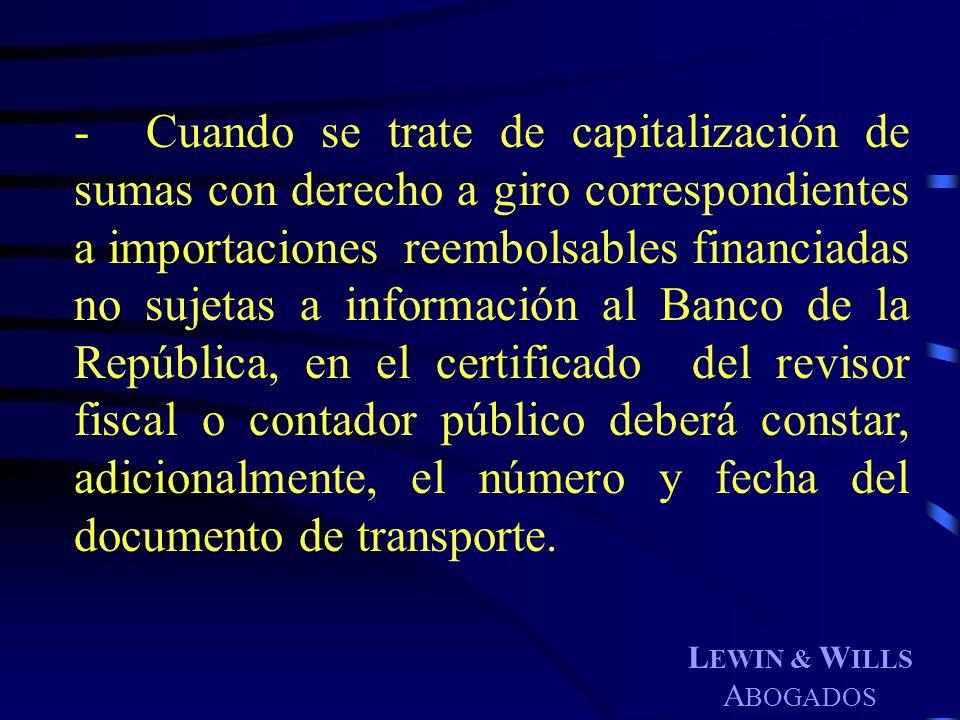 L EWIN & W ILLS A BOGADOS -Cuando se trate de capitalización de sumas con derecho a giro correspondientes a importaciones reembolsables financiadas no