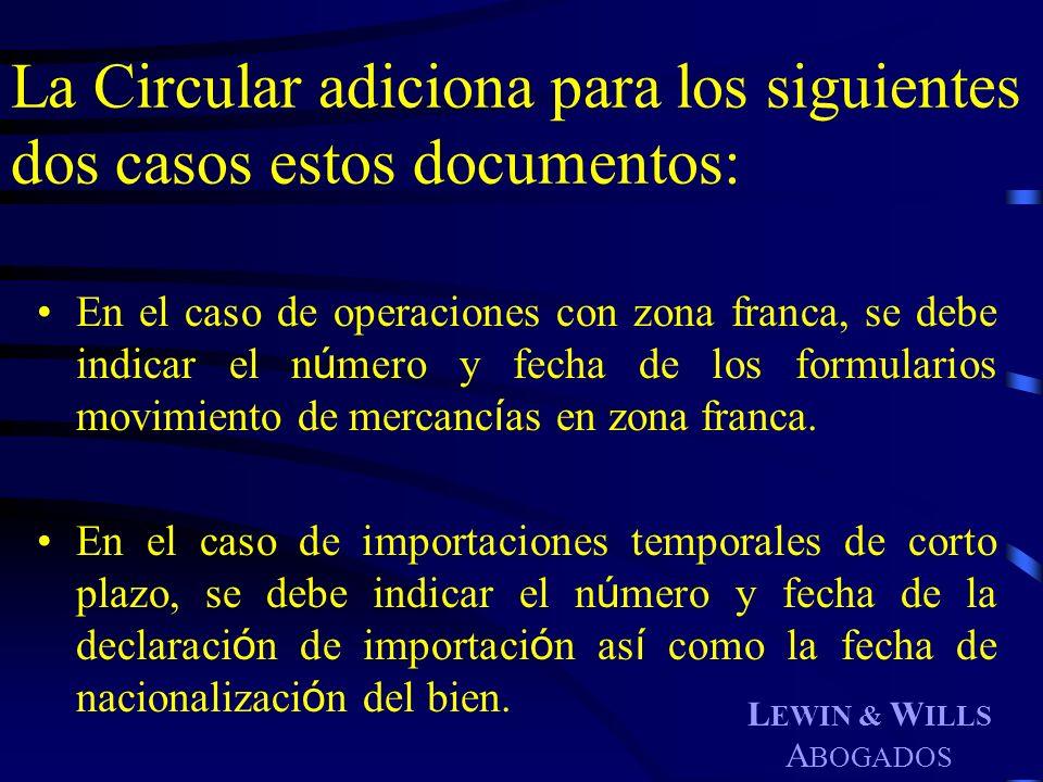 L EWIN & W ILLS A BOGADOS La Circular adiciona para los siguientes dos casos estos documentos: En el caso de operaciones con zona franca, se debe indi