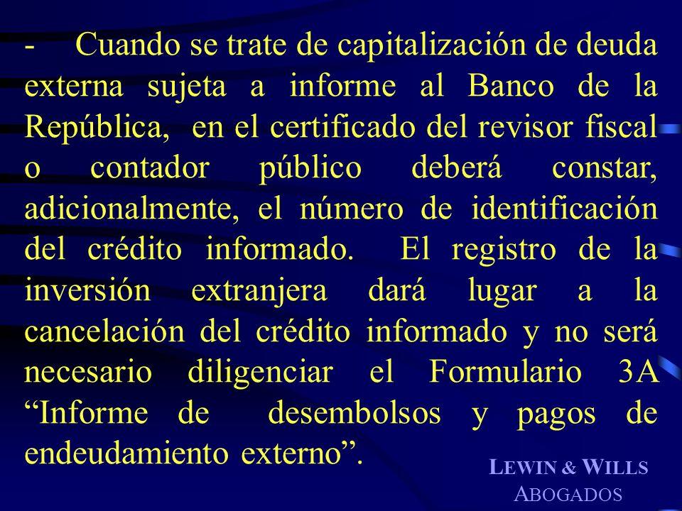 L EWIN & W ILLS A BOGADOS -Cuando se trate de capitalización de deuda externa sujeta a informe al Banco de la República, en el certificado del revisor
