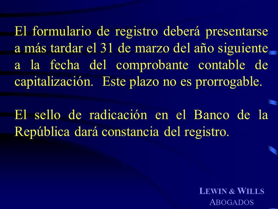 L EWIN & W ILLS A BOGADOS El formulario de registro deberá presentarse a más tardar el 31 de marzo del año siguiente a la fecha del comprobante contab
