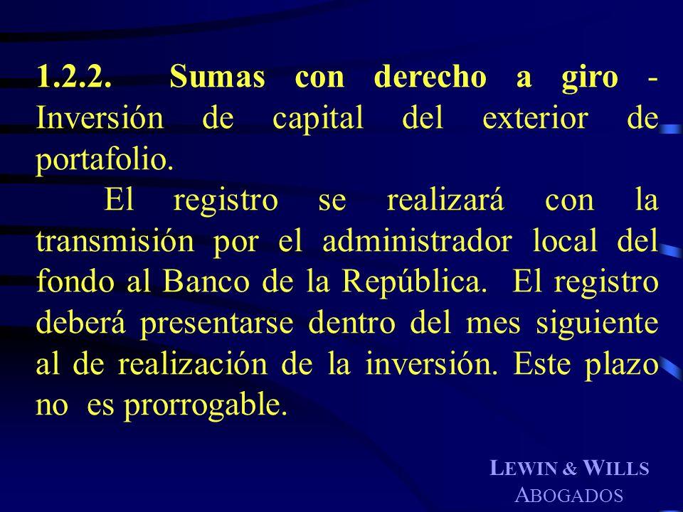 L EWIN & W ILLS A BOGADOS 1.2.2. Sumas con derecho a giro - Inversión de capital del exterior de portafolio. El registro se realizará con la transmisi