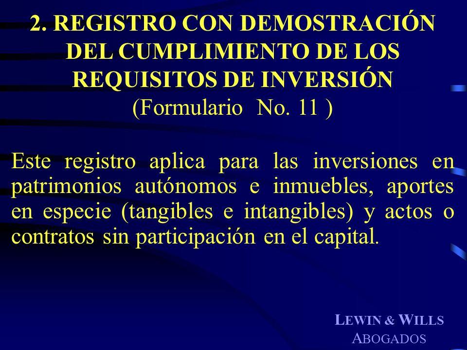 L EWIN & W ILLS A BOGADOS 2. REGISTRO CON DEMOSTRACIÓN DEL CUMPLIMIENTO DE LOS REQUISITOS DE INVERSIÓN (Formulario No. 11 ) Este registro aplica para