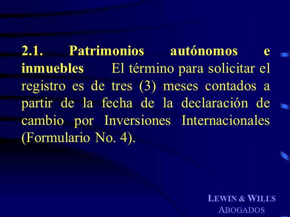L EWIN & W ILLS A BOGADOS 2.1. Patrimonios autónomos e inmuebles El término para solicitar el registro es de tres (3) meses contados a partir de la fe