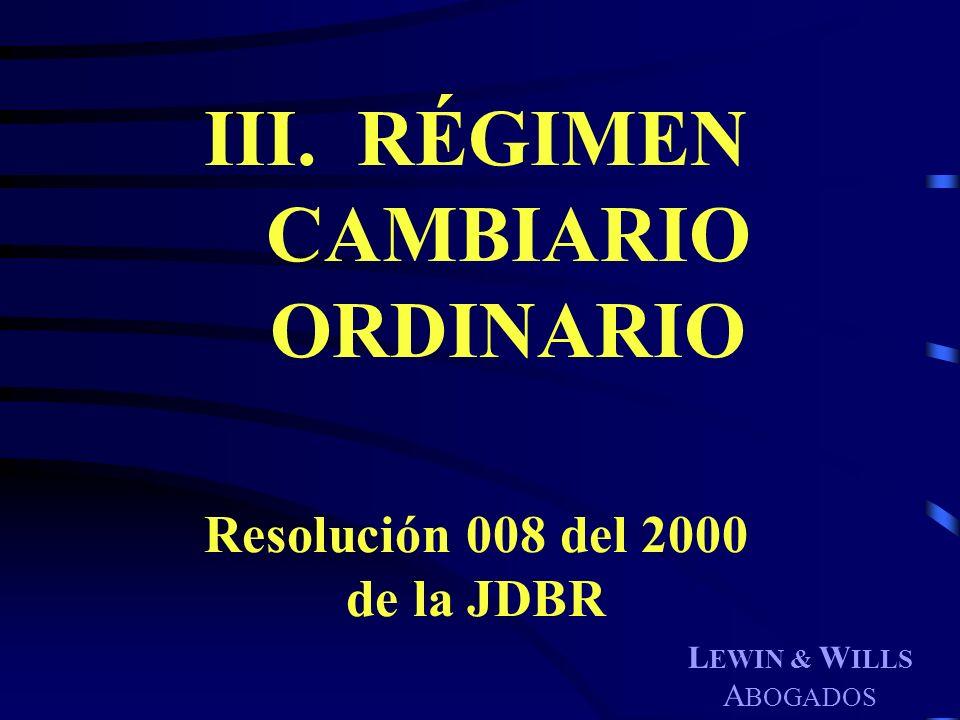 L EWIN & W ILLS A BOGADOS III. RÉGIMEN CAMBIARIO ORDINARIO Resolución 008 del 2000 de la JDBR