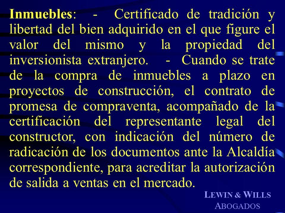 L EWIN & W ILLS A BOGADOS Inmuebles: - Certificado de tradición y libertad del bien adquirido en el que figure el valor del mismo y la propiedad del i