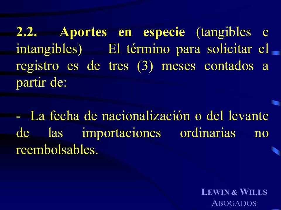 L EWIN & W ILLS A BOGADOS 2.2. Aportes en especie (tangibles e intangibles) El término para solicitar el registro es de tres (3) meses contados a part