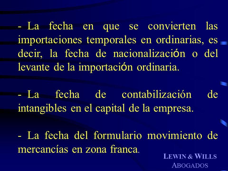 L EWIN & W ILLS A BOGADOS - La fecha en que se convierten las importaciones temporales en ordinarias, es decir, la fecha de nacionalizaci ó n o del le