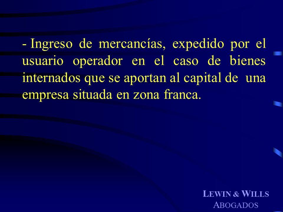 L EWIN & W ILLS A BOGADOS - Ingreso de mercancías, expedido por el usuario operador en el caso de bienes internados que se aportan al capital de una e