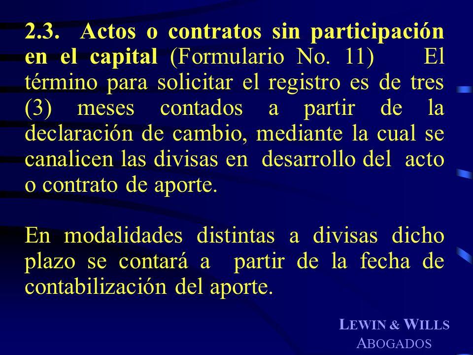 L EWIN & W ILLS A BOGADOS 2.3. Actos o contratos sin participación en el capital (Formulario No. 11) El término para solicitar el registro es de tres