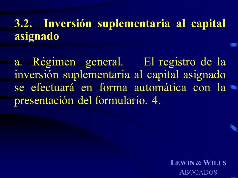L EWIN & W ILLS A BOGADOS 3.2. Inversión suplementaria al capital asignado a. Régimen general. El registro de la inversión suplementaria al capital as