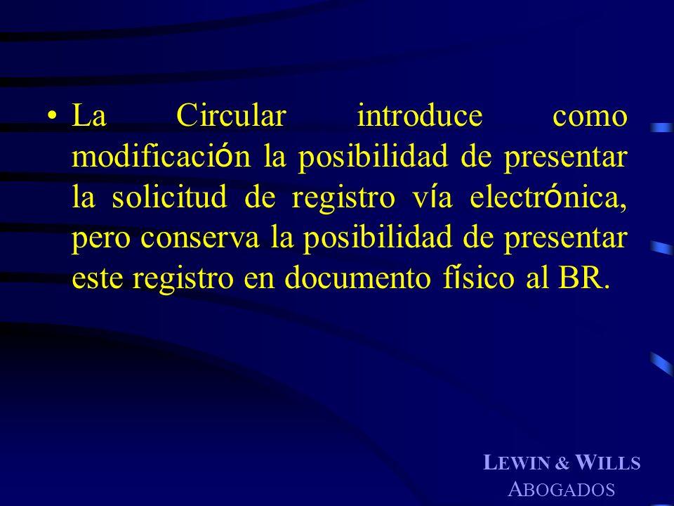 L EWIN & W ILLS A BOGADOS La Circular introduce como modificaci ó n la posibilidad de presentar la solicitud de registro v í a electr ó nica, pero con