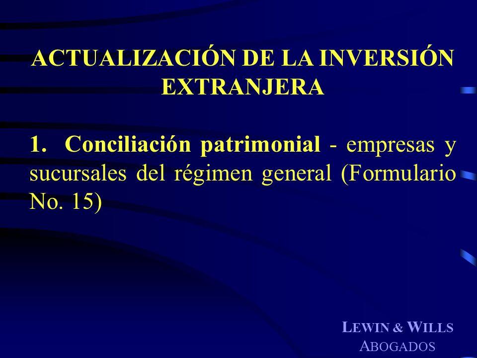 L EWIN & W ILLS A BOGADOS ACTUALIZACIÓN DE LA INVERSIÓN EXTRANJERA 1.Conciliación patrimonial - empresas y sucursales del régimen general (Formulario